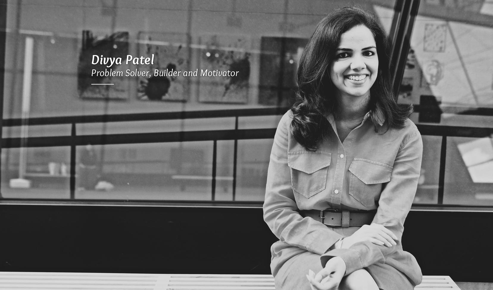 What's Your Story: Divya Patel, Problem solver, Builder, Motivator