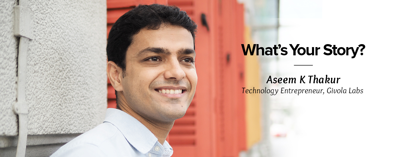 What's Your Story: Aseem Thakur, Technology Entrepreneur, Givola Labs