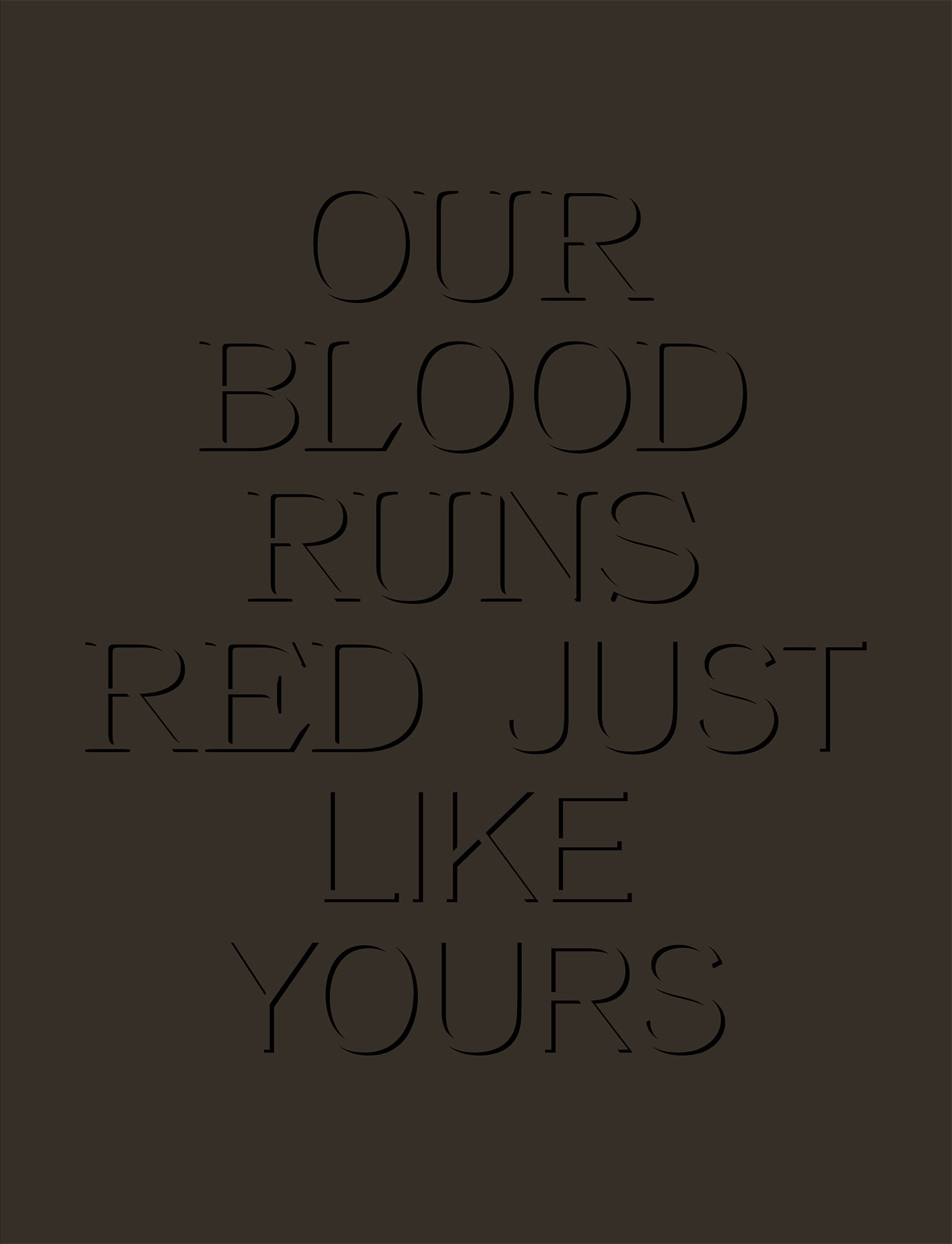 Our Blood Runs Red Just Like Yours